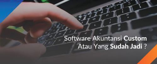 Perbedaan Software Akuntansi Paket Vs Software Akuntansi Customize